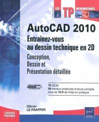 AutoCAD 2010 : entraînez-vous au dessin technique en 2D : conception, dessin et présentation détaillée