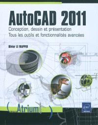 AutoCAD 2011 : conception, dessin et présentation : tous les outils et fonctionnalités avancées