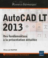 AutoCAD LT 2013 : des fondamentaux à la présentation détaillée