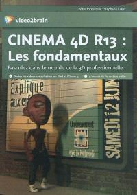 Cinéma 4D R13 : les fondamentaux : basculez dans le monde de la 3D professionnelle