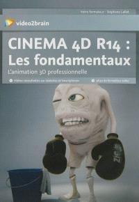 Cinéma 4D R14 : les fondamentaux : l'animation 3D professionnelle