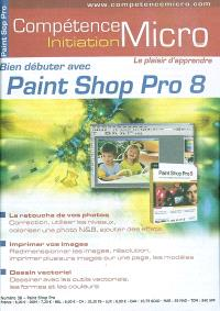 Compétence Micro-Initiation. n° 38, Bien débuter avec Paint Shop Pro 8