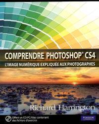 Comprendre la photo numérique : Photoshop CS4 expliqué aux photographes