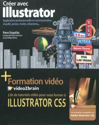 Créer avec Illustrator : application professionnelle en communication visuelle, presse, mode, urbanisme : formation vidéo, 13 heures de tutoriel pour vous former à Illustrator CS5