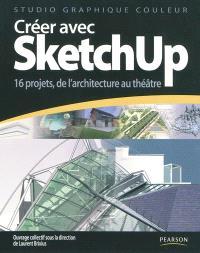 Créer avec SketchUp : 16 projets, de l'architecture au théâtre