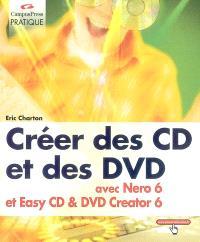 Créer des CD et des DVD : avec Nero 6 et Easy CD & DVD Creator 6