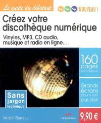 Créez votre discothèque numérique : vinyles, MP3, CD audio, musique et radio en ligne...