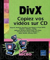 DivX : copiez vos vidéos sur CD : Rippack, NeoDivX, EasyDivX, SmartRipper et Flask MPEG, DVD2AVI, TMPGEnc, SubRip, BSPlayer, Windows Media Player, The Playa, The Global DivX Player et WinAmp 3, eMule, WinMX, eDonkey 2000...