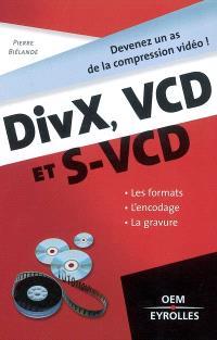 DivX, VCD et S-VCD : les formats, l'encodage, la gravure