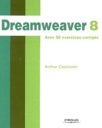 Dreamweaver 8 : avec 50 exercices corrigés