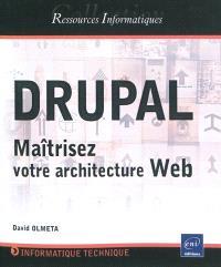 Drupal : maîtrisez votre architecture Web