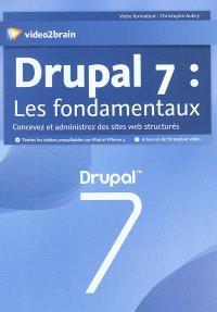Drupal 7 : les fondamentaux : concevez et administrez des sites web structurés
