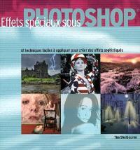 Effets spéciaux sous Photoshop : 61 techniques faciles à appliquer pour créer des effets sophistiqués