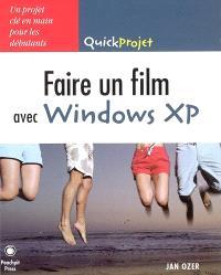 Faire un film avec Windows XP : un projet clé en main pour les débutants