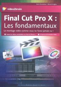Final Cut Pro X : les fondamentaux : le montage vidéo comme vous ne l'avez jamais vu !