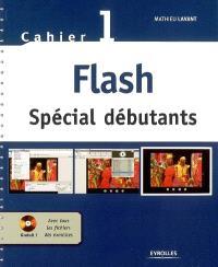 Flash : spécial débutants : cahier 1
