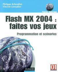 Flash MX 2004, faites vos jeux : programmation et scénarios