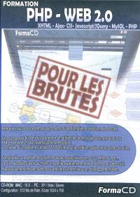 Formation PHP, web 2.0. : XHTML, Ajax, Css, Javascript-JQuery, MySQL, PHP : pour les brutes