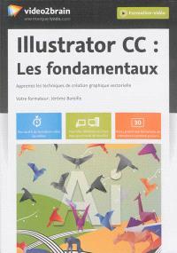 Illustrator CC : les fondamentaux : apprenez les techniques de création graphique vectorielle