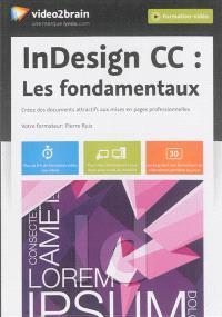 InDesign CC : les fondamentaux : créez des documents attractifs aux mises en pages professionnelles