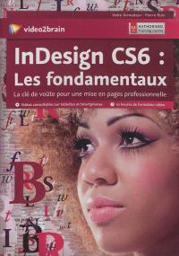 InDesign CS6 : les fondamentaux : la clé de voûte pour une mise en pages professionnelle