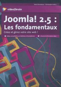 Joomla ! 2.5 : les fondamentaux : créez et gérez votre site Web !