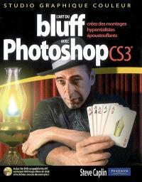 L'art du bluff avec Photoshop CS3 : créez des montages hyperréalistes époustouflants