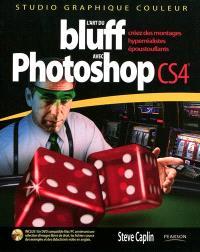 L'art du bluff avec Photoshop CS4 : créez des montages hyperréalistes époustouflants