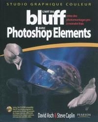 L'art du bluff avec Photoshop Elements : versions 7 et antérieures : créez des photomontages pro à moindre frais