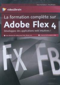 La formation complète sur Adobe Flex 4 : développez des applications web intuitives !
