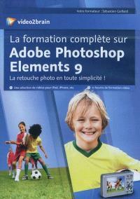 La formation complète sur Adobe Photoshop Elements 9 : la retouche photo en toute simplicité !