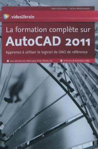 La formation complète sur AutoCAD 2011 : apprenez à utiliser le logiciel de DAO de référence