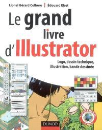 Le grand livre d'Illustrator : logo, dessin technique, illustration, bande dessinée : avec Adobe Illustrator 5.5 à CS