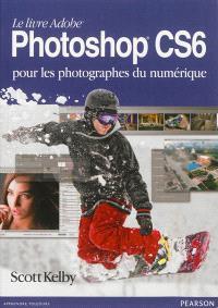 Le livre Adobe Photoshop CS6 : pour les photographes du numérique