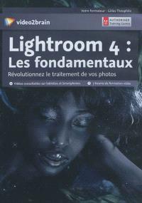 Lightroom 4 : les fondamentaux : révolutionnez le traitement de vos photos