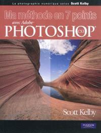 Ma méthode en 7 points avec Adobe Photoshop CS3 : la photographie numérique selon Scott Kelby