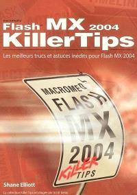 Macromedia Flash MX 2004 killer tips : les meilleurs trucs et astuces inédits pour Flash MX 2004