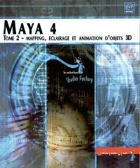Maya 4. Volume 2, Mapping, éclairage et animation d'objets 3D
