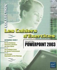 Microsoft Office PowerPoint 2003 : entraînez-vous ! : de très nombreux exercices à réaliser par vous-même, cas pratiques issus du monde professionnel, les corrigés regroupés en fin d'ouvrage