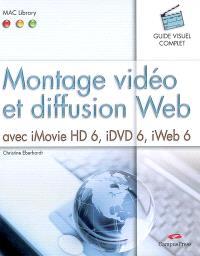 Montage vidéo et diffusion Web avec iMovie HD 6, iDVD 6, iWeb6