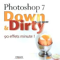 Photoshop 7 : down & dirty : 90 effets minute !