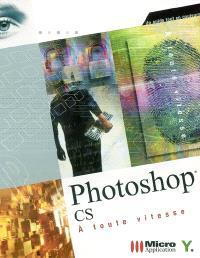 Photoshop CS à toute vitesse : un guide tout en couleurs