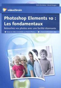Photoshop Elements 10 : les fondamentaux : retouchez vos photos avec une facilité étonnante