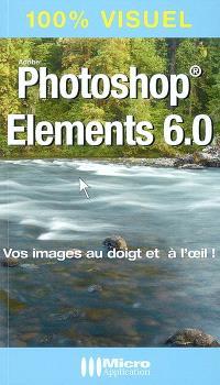 Photoshop Elements 6.0 : vos images au doigt et à l'oeil !