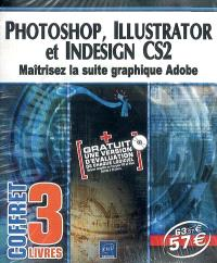 Photoshop, Illustrator et InDesign CS2 : maîtrisez la suite graphique Adobe