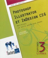 Photoshop, Illustrator et InDesign CS6 : maîtrisez la suite graphique Adobe : coffret 3 livres