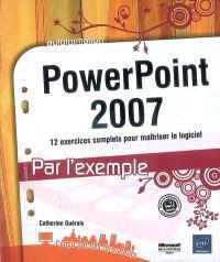 PowerPoint 2007 : 12 exercices complets pour maîtriser le logiciel