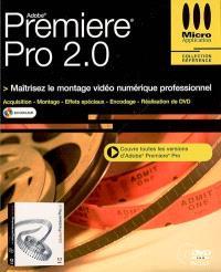Premiere Pro 2.0 : maîtrisez le montage vidéo numérique professionnel : acquisition, montage, effets spéciaux, encodage, réalisation de DVD