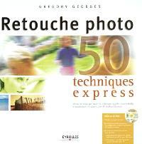 Retouche photo : 50 techniques express