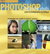 Retouche photo sous Photoshop : 113 techniques pour modifier et améliorer vos photos